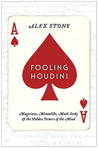 Fooling Houdini: Magicians, Mentalists, Math Geeks, and the Hidden Powers of the Mind (English Edition)