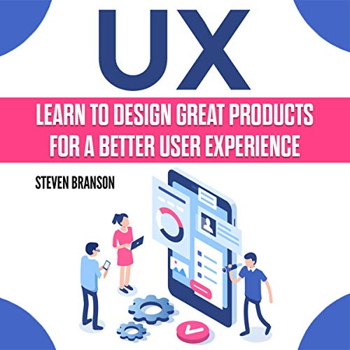 UX: Learn to Design Great Products for a Better User Experience cover art