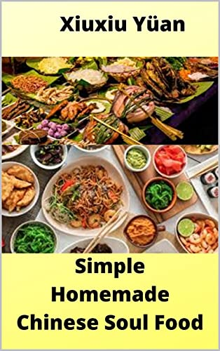 Simple Homemade Chinese Soul Food: 40 Easy to make and Delicious recipes. (English Edition)