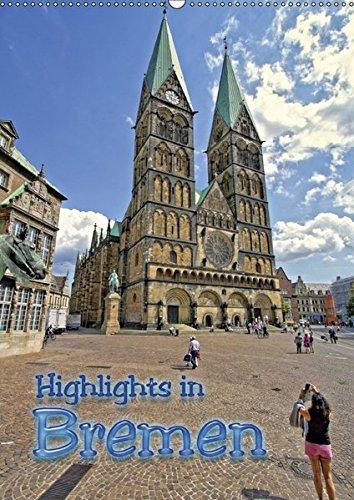 Highlights in Bremen (Wandkalender 2017 DIN A2 hoch): Stadtmusikanten, Rathaus, Roland oder der St. Petri Dom, entdecken Sie die Sehenswürdigkeiten in ... (Monatskalender, 14 Seiten ) (CALVENDO Orte)
