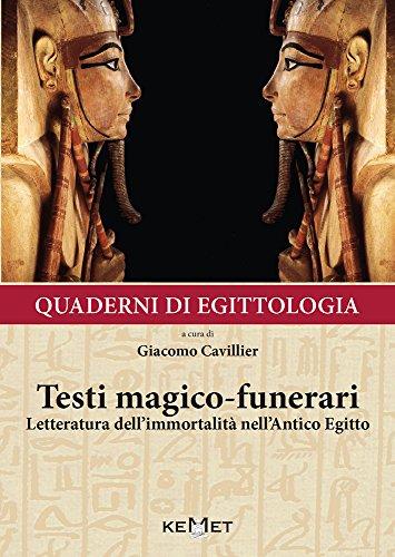 Quaderni di egittologia: testi magico-funerari. Letteratura dell'immortalità nell'Antico Egitto