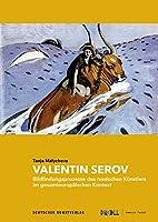Valentin Serov: Bildfindungsprozesse Des Russischen Kuenstlers Im Gesamteuropaeischen Kontext