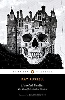 Haunted Castles: The Complete Gothic Stories (Penguin Horror) by [Ray Russell, Guillermo del Toro]