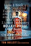 Bulleit Proof: How I Took a 150-Year-Old Family Recipe and a Revolver, and Disrupted the E...