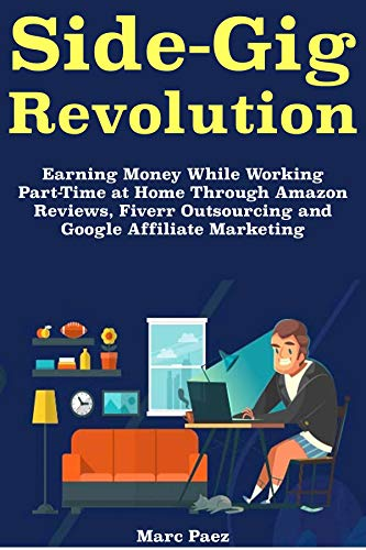 Amazon.com: Side-Gig Revolution: Earning Money While Working Part-Time at  Home Through Amazon Reviews, Fiverr Outsourcing and Google Affiliate  Marketing eBook: Paez, Marcus: Kindle Store