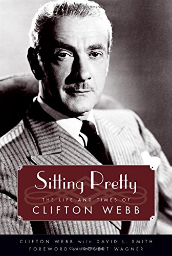 Image of Sitting Pretty: The Life and Times of Clifton Webb (Hollywood Legends Series)