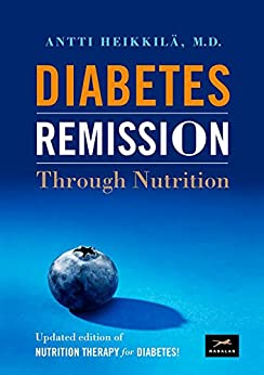 Diabetes Remission Trough Nutrition: Updated version of Nutrition Therapy for Diabetes by [Antti Heikkilä, Nick Paterson]