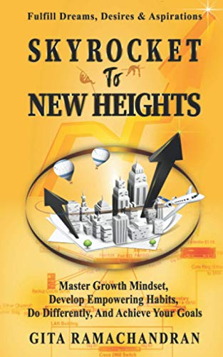 SKYROCKET TO NEW HEIGHTS: Master Growth Mindset, Develop Empowering Habits, Do Differently, & Achieve your Goals