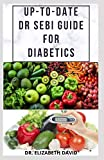 UP-TO-DATE DR SEBI GUIDE FOR DIABETES: Easy Guide On How To Cure Type 2 and Type 1 Diabetes With Dr. Sebi Approved Herbs and Natural Cure and Diet Recipe