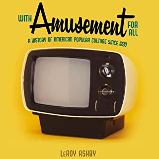 With Amusement for All     A History of American Popular Culture since 1830              By:                                                                                                                                 LeRoy Ashby                               Narrated by:                                                                                                                                 Kevin Pierce                      Length: 33 hrs and 44 mins     65 ratings     Overall 4.1