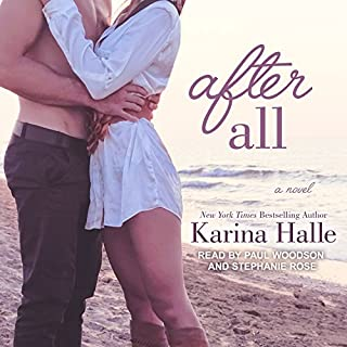 After All                   By:                                                                                                                                 Karina Halle                               Narrated by:                                                                                                                                 Paul Woodson,                                                                                        Stephanie Rose                      Length: 8 hrs and 50 mins     Not rated yet     Overall 0.0