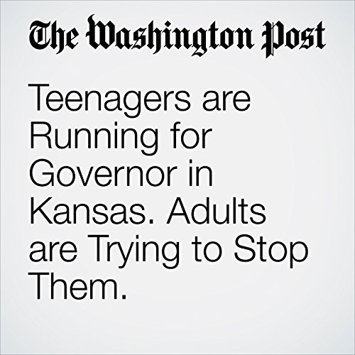 Teenagers Are Running for Governor in Kansas. Adults Are Trying to Stop Them. copertina