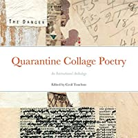 The Danger! Quarantine Collage Poetry: An International Anthology