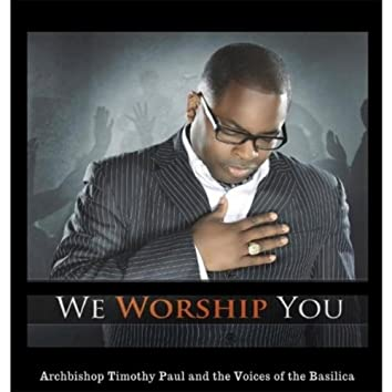 We Worship You (feat. Voices of the Basilica)
