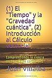 (1) El 'Tiempo' y la 'Gravedad cuántica', (2) Introducción al Cálculo vectorial: Comprendiendo la ciencia en 10 relatos cortos (6)