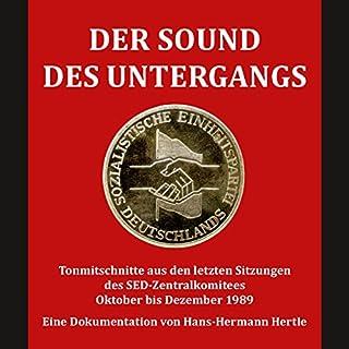 Der Sound des Untergangs     Tonmitschnitte aus den letzten Sitzungen des SED-Zentralkomitees Oktober bis Dezember 1989              Autor:                                                                                                                                 Hans-Hermann Hertle                               Sprecher:                                                                                                                                 div.                      Spieldauer: 1 Std. und 9 Min.     13 Bewertungen     Gesamt 4,8