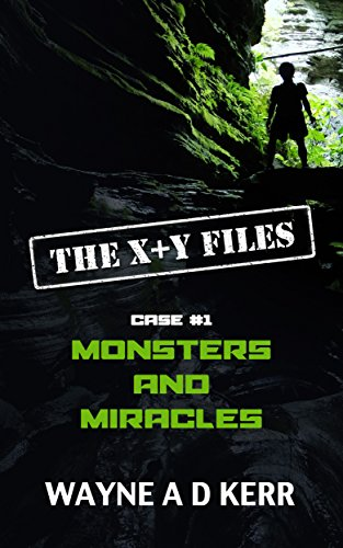 Book: MONSTERS and MIRACLES - Case #1 (The X+Y Files) by Wayne A.D. Kerr