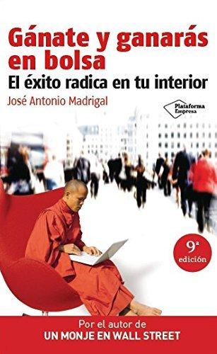 G??nate y ganar??s en bolsa: El ??xito radica en tu interior (Plataforma empresa) (Spanish Edition) by Jos?? Antonio Madrigal (2011-12-01)