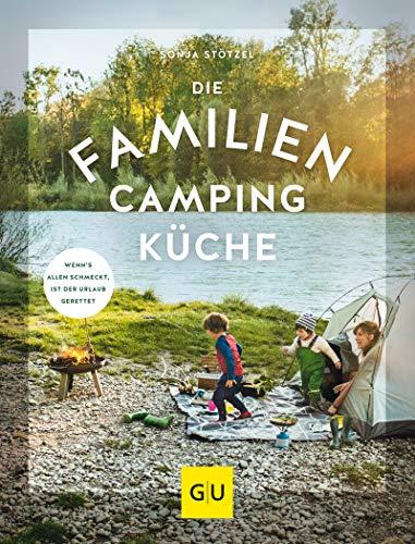 Die Familien-Campingküche: Wenn's allen schmeckt, ist der Urlaub gerettet (Jeden-Tag-Küche)