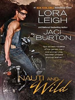 Nauti and Wild (The Wild Riders Series Book 4) by [Lora Leigh, Jaci Burton]
