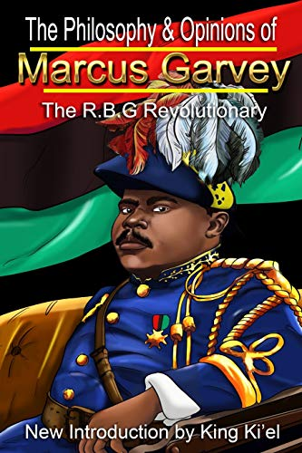 Philosophy & Opinions of Marcus Garvey the R.B.G Revolutionary