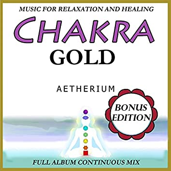 Chakra Gold: Music for Relaxation and Healing: Bonus Edition.