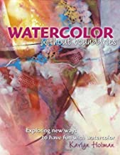 Watercolor Without Boundaries: Exploring Ways to Have Fun With Watercolor by Holman, Karlyn (April 22, 2010) Hardcover