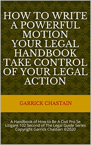 HOW TO WRITE A POWERFUL MOTION YOUR LEGAL HANDBOOK Take Control of Your Legal Action: A Handbook of How to Be A Civil Pro Se Litigant 102 Second of The Legal Guide Series (English Edition)