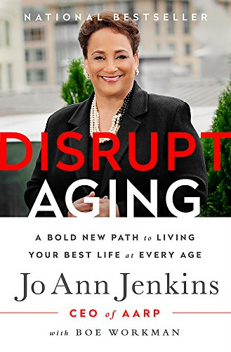 Compare Textbook Prices for Disrupt Aging: A Bold New Path to Living Your Best Life at Every Age Reprint Edition ISBN 9781610397742 by Jenkins, Jo Ann