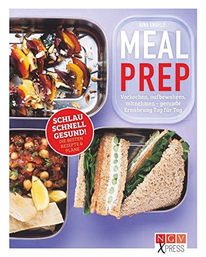 Meal Prep: Einmal vorkochen, eine Woche lang genießen (NGV X-Press) (German Edition)
