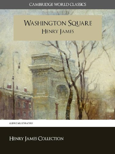 Washington Square (Cambridge World Classics) Critical Edition With Complete Unabridged Novel and Special Kindle PerfectLink (TM) Technology (Annotated) (Complete Works of Henry James Book 8)