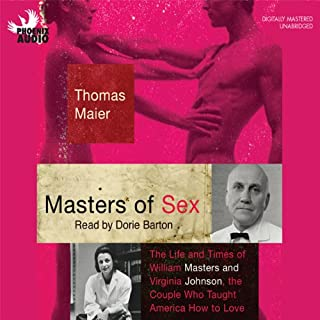 Masters of Sex     The Life and Times of Williams Masters and Virginia Johnson, the Couple Who Taught America How to Love              Written by:                                                                                                                                 Thomas Maier                               Narrated by:                                                                                                                                 Dorie Barton                      Length: 12 hrs and 15 mins     1 rating     Overall 3.0