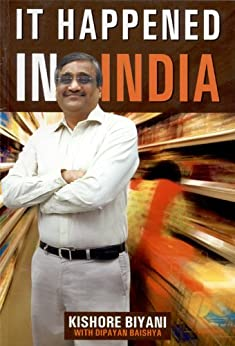It Happened in India by [Kishore Biyani, Dipayan Baishya]