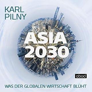Asia 2030     Was der globalen Wirtschaft blüht              Autor:                                                                                                                                 Karl Pilny                               Sprecher:                                                                                                                                 Josef Vossenkuhl                      Spieldauer: 12 Std. und 29 Min.     134 Bewertungen     Gesamt 4,4