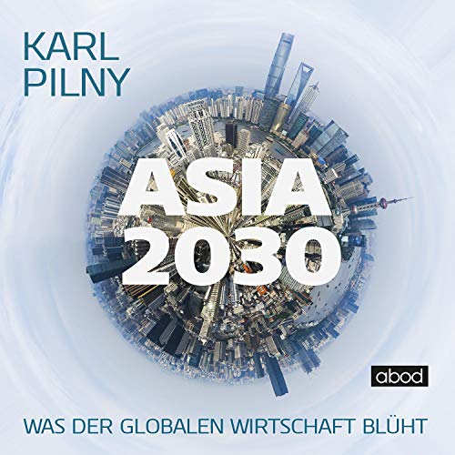 Asia 2030     Was der globalen Wirtschaft blüht              Autor:                                                                                                                                 Karl Pilny                               Sprecher:                                                                                                                                 Josef Vossenkuhl                      Spieldauer: 12 Std. und 29 Min.     136 Bewertungen     Gesamt 4,4