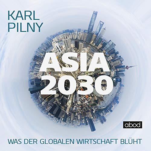 Asia 2030     Was der globalen Wirtschaft blüht              De :                                                                                                                                 Karl Pilny                               Lu par :                                                                                                                                 Josef Vossenkuhl                      Durée : 12 h et 29 min     Pas de notations     Global 0,0