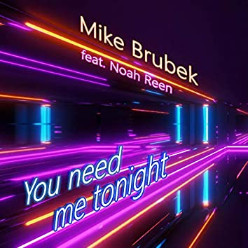 You Need Me Tonight [Radio Edit] (feat. Noah Reen)