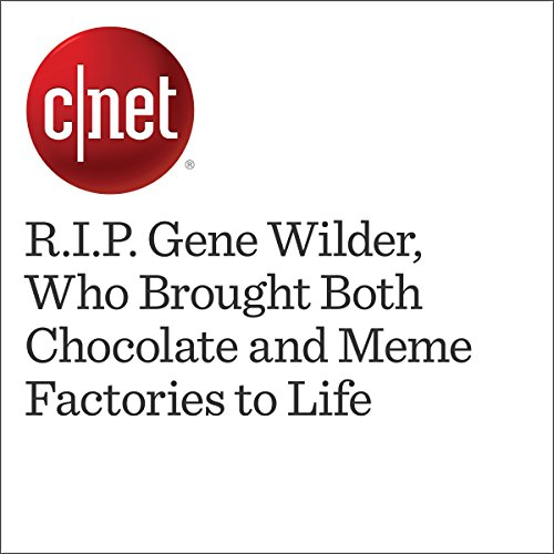 R.I.P. Gene Wilder, Who Brought Both Chocolate and Meme Factories to Life audiobook cover art