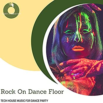 Rock On Dance Floor - Tech House Music For Dance Party