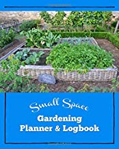Small Space Gardening Planner & Logbook: Large 8x10 garden journal, 120 pages include detailed plant pages, plot plans, un...