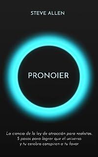Pronoier - La ciencia de la ley de atracción para realistas. 5 pasos para lograr que el universo y tu cerebro conspiren a ...