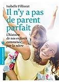 Il n'y a pas de parent parfait - L'histoire de nos enfants commence par la n?tre by Isabelle Filliozat(2013-03-20) - Marabout - 01/01/2013