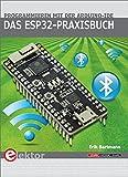 Das ESP32-Praxisbuch: Programmieren mit der Arduino-IDE - Erik Bartmann