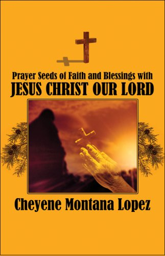 Book: Prayer Seeds of Faith and Blessings with Jesus Christ Our Lord by Cheyene M. Lopez