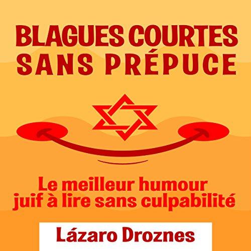 Blagues courtes sans prépuce: Le meilleur humour juif à lire sans culpabilité [French Edition] audiobook cover art