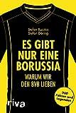 Es gibt nur eine Borussia: Warum wir den BVB lieben. 200 Fakten und Legenden - Stefan Buczko