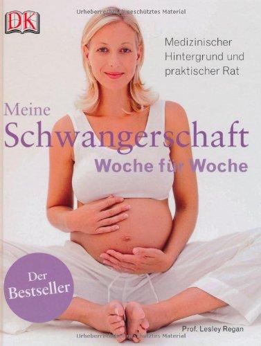 Meine Schwangerschaft Woche für Woche: Medizinischer Hintergrund und praktischer Rat - Partnerlink