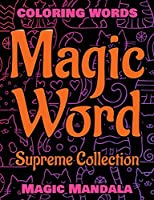MAGIC WORD - Supreme Collection - Coloring Words, Coloring Book - 200 Weird Words: 200 Weird Pictures - 200% FUN - Great Coloring Book - Mandala Color and Relax Coloring Book