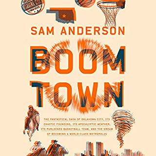 Boom Town     The Fantastical Saga of Oklahoma City, its Chaotic Founding... its Purloined Basketball Team, and the Dream of Becoming a World-class Metropolis              Written by:                                                                                                                                 Sam Anderson                               Narrated by:                                                                                                                                 Sam Anderson                      Length: 14 hrs and 55 mins     9 ratings     Overall 4.6