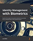 Identity Management with Biometrics: Explore the latest innovative solutions to provide se...